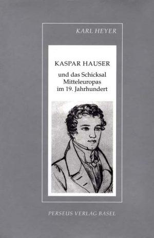 Kaspar Hauser und das Schicksal Mitteleuropas im 19. Jahrhundert