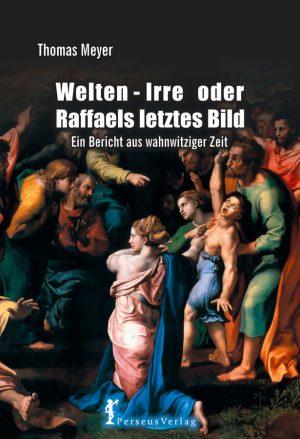 Welten-Irre oder Raffaels letztes Bild